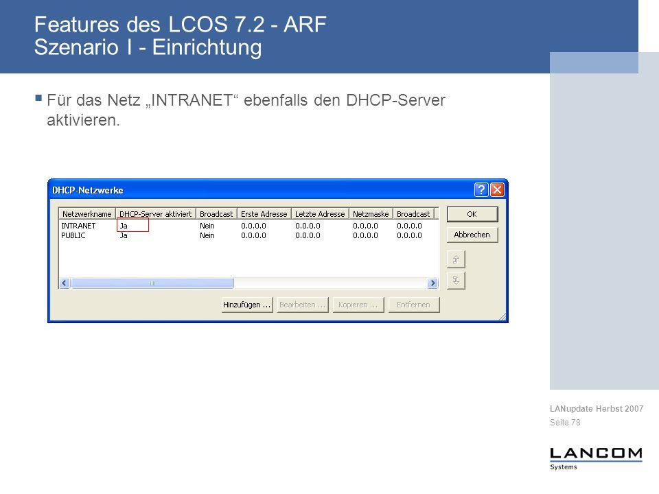 LANupdate Herbst 2007 Seite 78 Features des LCOS 7.2 - ARF Szenario I - Einrichtung Für das Netz INTRANET ebenfalls den DHCP-Server aktivieren.