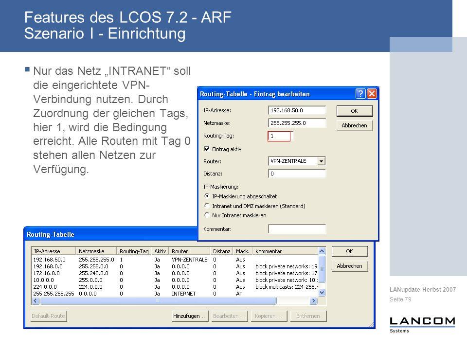 LANupdate Herbst 2007 Seite 79 Features des LCOS 7.2 - ARF Szenario I - Einrichtung Nur das Netz INTRANET soll die eingerichtete VPN- Verbindung nutze