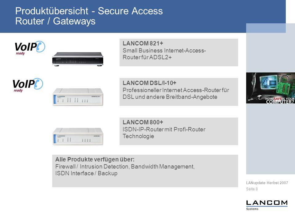 LANupdate Herbst 2007 Seite 8 Produktübersicht - Secure Access Router / Gateways LANCOM 821+ Small Business Internet-Access- Router für ADSL2+ Alle Pr