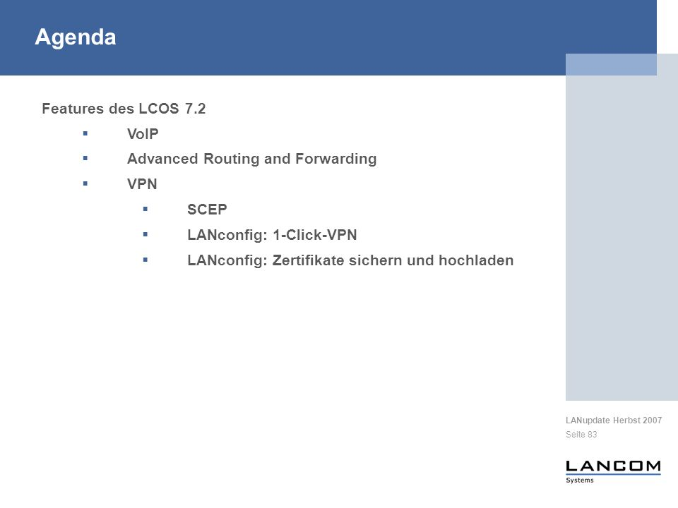 LANupdate Herbst 2007 Seite 83 Features des LCOS 7.2 VoIP Advanced Routing and Forwarding VPN SCEP LANconfig: 1-Click-VPN LANconfig: Zertifikate siche