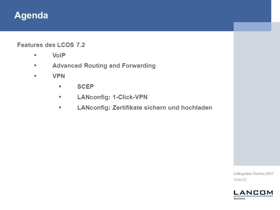 LANupdate Herbst 2007 Seite 83 Features des LCOS 7.2 VoIP Advanced Routing and Forwarding VPN SCEP LANconfig: 1-Click-VPN LANconfig: Zertifikate sichern und hochladen Agenda