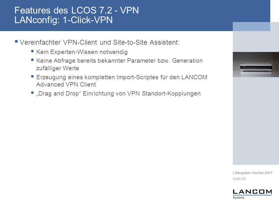 LANupdate Herbst 2007 Seite 88 Vereinfachter VPN-Client und Site-to-Site Assistent: Kein Experten-Wissen notwendig Keine Abfrage bereits bekannter Par