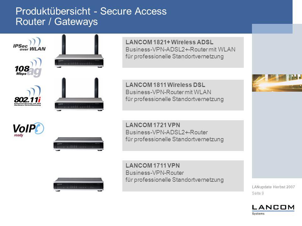 LANupdate Herbst 2007 Seite 9 Produktübersicht - Secure Access Router / Gateways LANCOM 1721 VPN Business-VPN-ADSL2+-Router für professionelle Standor