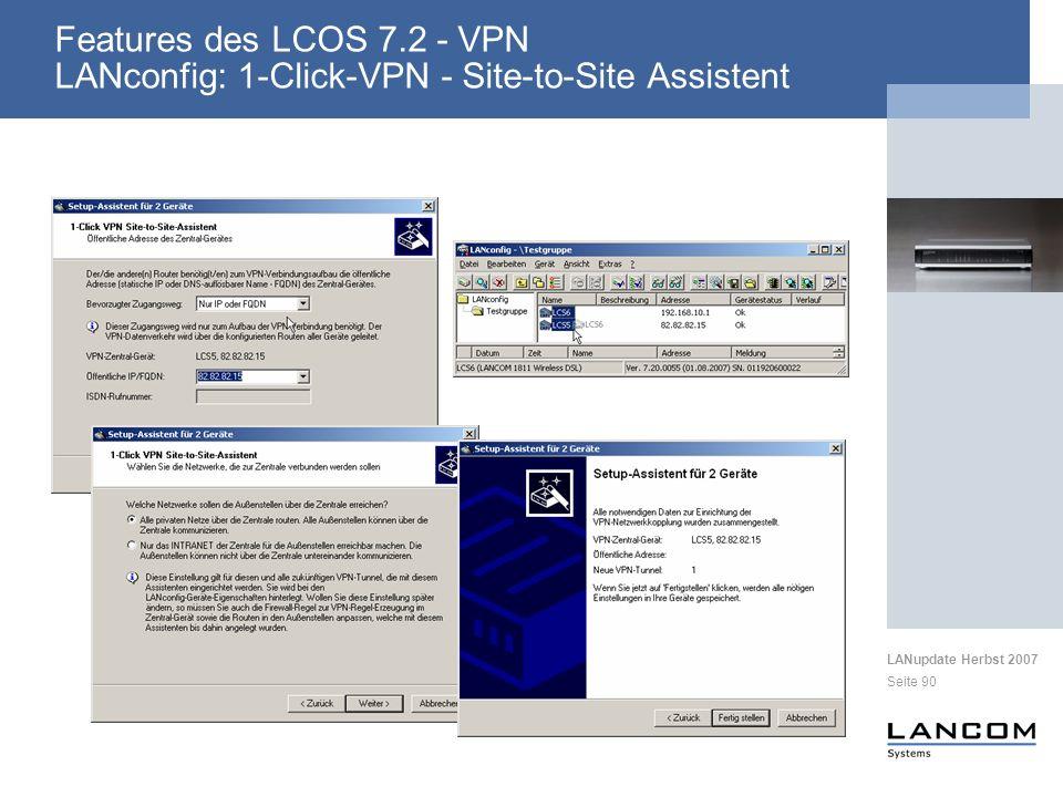 LANupdate Herbst 2007 Seite 90 Features des LCOS 7.2 - VPN LANconfig: 1-Click-VPN - Site-to-Site Assistent