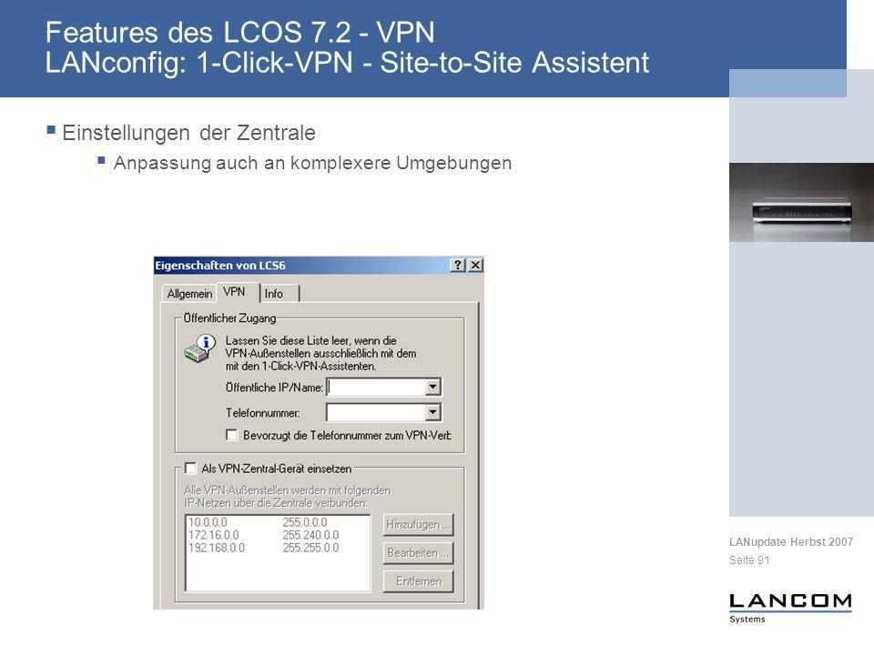 LANupdate Herbst 2007 Seite 91 Einstellungen der Zentrale Anpassung auch an komplexere Umgebungen Features des LCOS 7.2 - VPN LANconfig: 1-Click-VPN - Site-to-Site Assistent