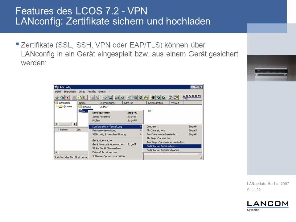 LANupdate Herbst 2007 Seite 92 Zertifikate (SSL, SSH, VPN oder EAP/TLS) können über LANconfig in ein Gerät eingespielt bzw. aus einem Gerät gesichert