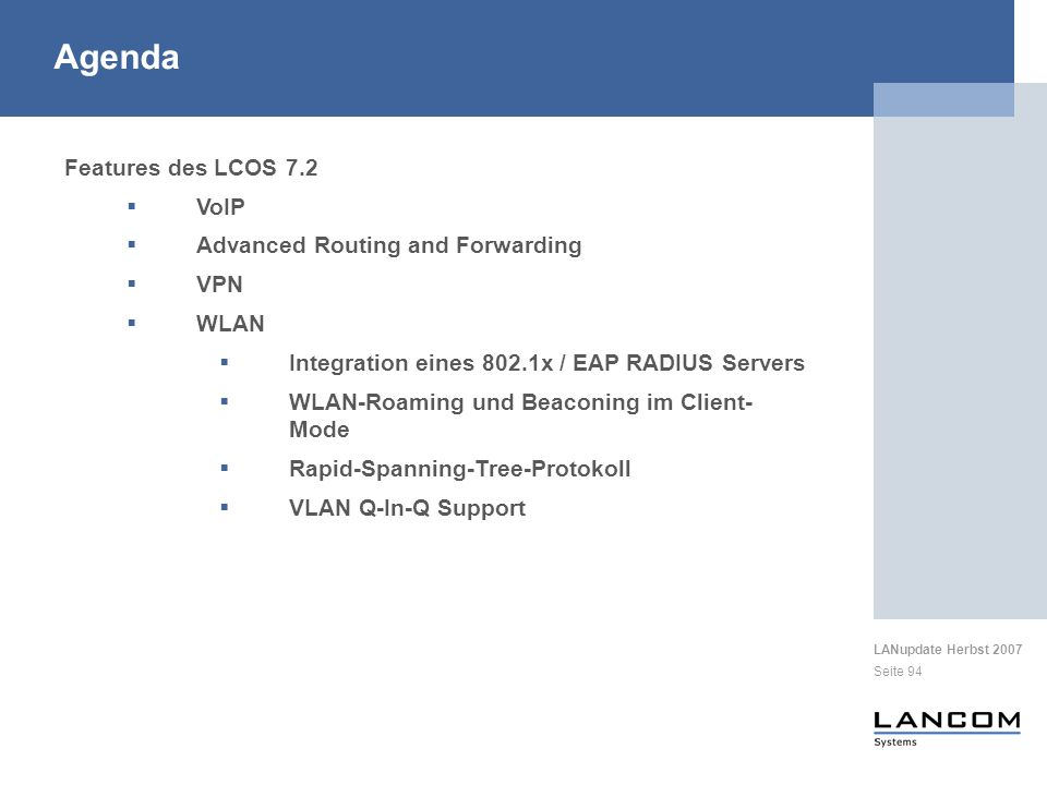 LANupdate Herbst 2007 Seite 94 Features des LCOS 7.2 VoIP Advanced Routing and Forwarding VPN WLAN Integration eines 802.1x / EAP RADIUS Servers WLAN-