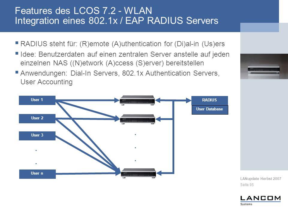 LANupdate Herbst 2007 Seite 95 RADIUS steht für: (R)emote (A)uthentication for (Di)al-in (Us)ers Idee: Benutzerdaten auf einen zentralen Server anstelle auf jeden einzelnen NAS ((N)etwork (A)ccess (S)erver) bereitstellen Anwendungen: Dial-In Servers, 802.1x Authentication Servers, User Accounting User 1......