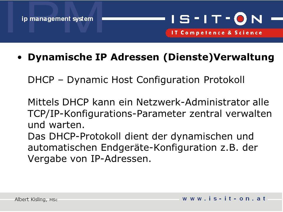 Dynamische IP Adressen (Dienste)Verwaltung DHCP – Dynamic Host Configuration Protokoll Mittels DHCP kann ein Netzwerk-Administrator alle TCP/IP-Konfigurations-Parameter zentral verwalten und warten.