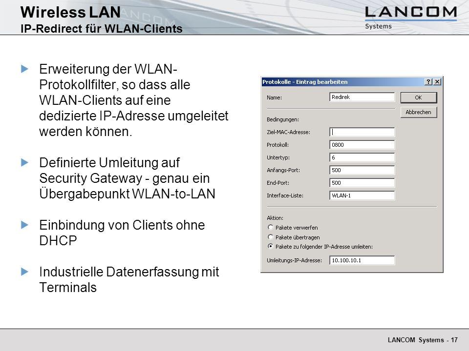 LANCOM Systems - 17 Wireless LAN IP-Redirect für WLAN-Clients Erweiterung der WLAN- Protokollfilter, so dass alle WLAN-Clients auf eine dedizierte IP-
