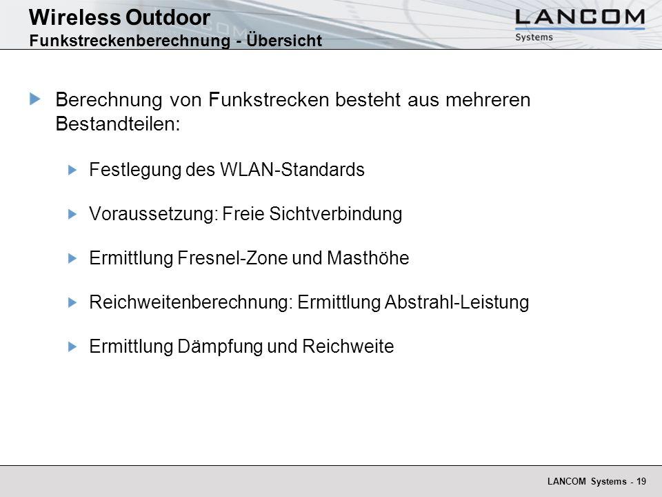 LANCOM Systems - 19 Wireless Outdoor Funkstreckenberechnung - Übersicht Berechnung von Funkstrecken besteht aus mehreren Bestandteilen: Festlegung des