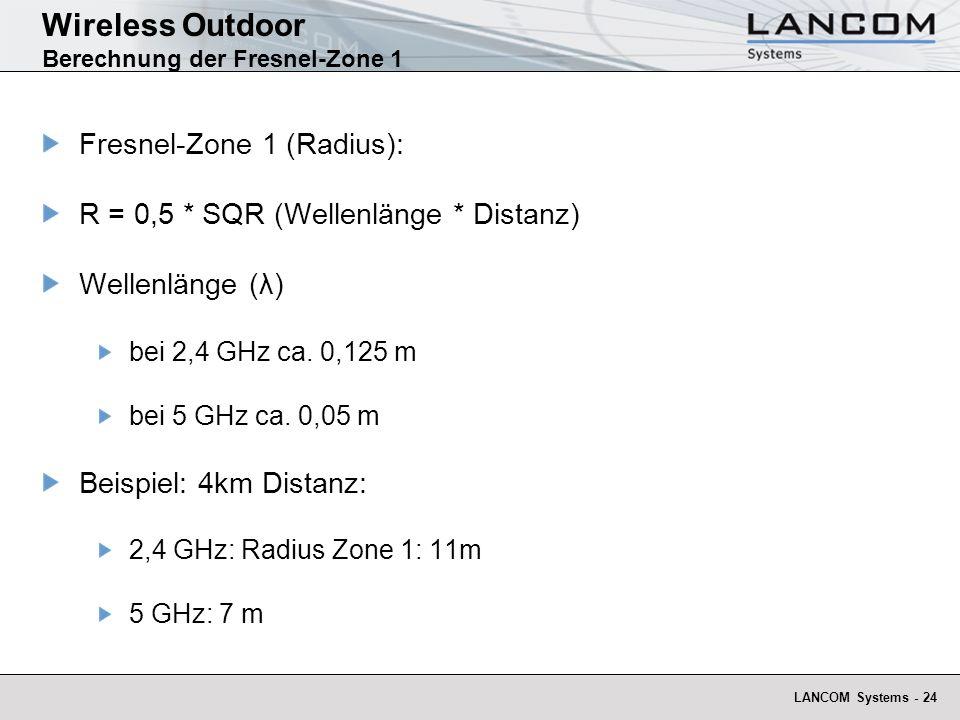 LANCOM Systems - 24 Wireless Outdoor Berechnung der Fresnel-Zone 1 Fresnel-Zone 1 (Radius): R = 0,5 * SQR (Wellenlänge * Distanz) Wellenlänge (λ) bei