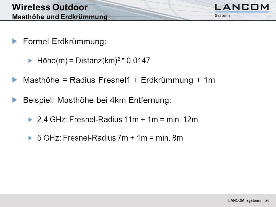 LANCOM Systems - 26 Wireless Outdoor Masthöhe und Erdkrümmung Formel Erdkrümmung: Höhe(m) = Distanz(km) 2 * 0,0147 Masthöhe = Radius Fresnel1 + Erdkrü