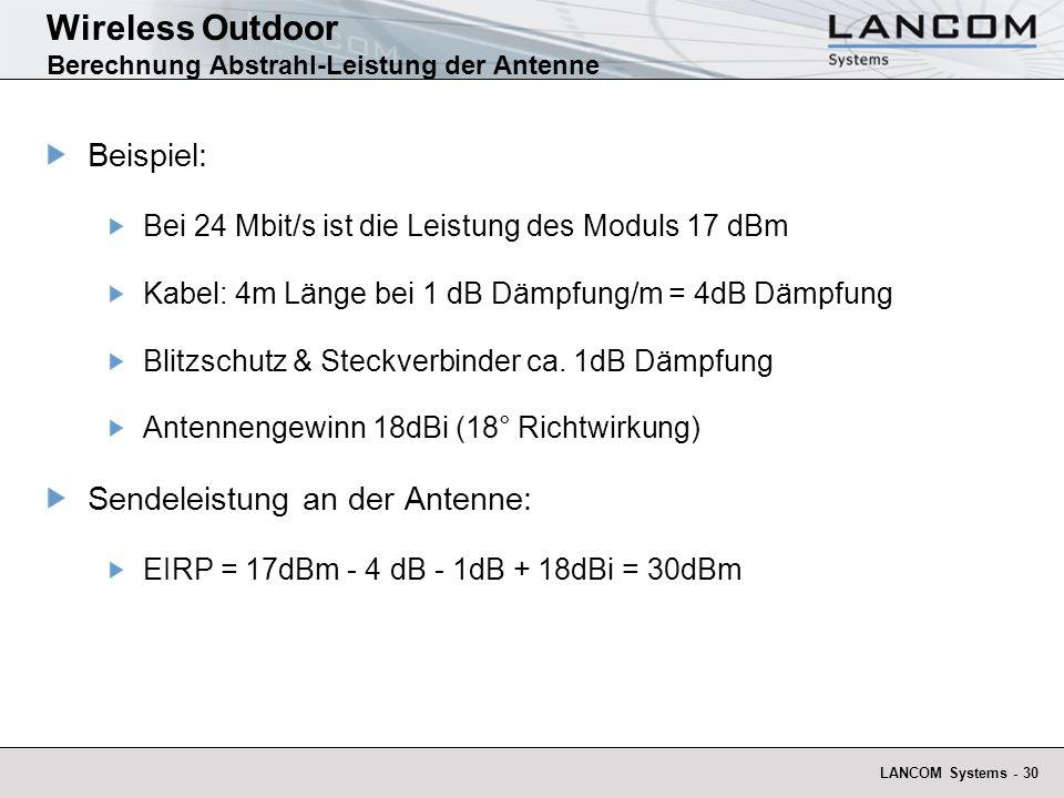 LANCOM Systems - 30 Wireless Outdoor Berechnung Abstrahl-Leistung der Antenne Beispiel: Bei 24 Mbit/s ist die Leistung des Moduls 17 dBm Kabel: 4m Län