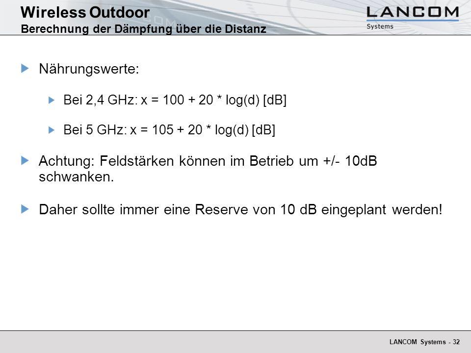 LANCOM Systems - 32 Wireless Outdoor Berechnung der Dämpfung über die Distanz Nährungswerte: Bei 2,4 GHz: x = 100 + 20 * log(d) [dB] Bei 5 GHz: x = 10