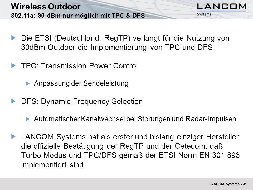 LANCOM Systems - 41 Wireless Outdoor 802.11a: 30 dBm nur möglich mit TPC & DFS Die ETSI (Deutschland: RegTP) verlangt für die Nutzung von 30dBm Outdoo
