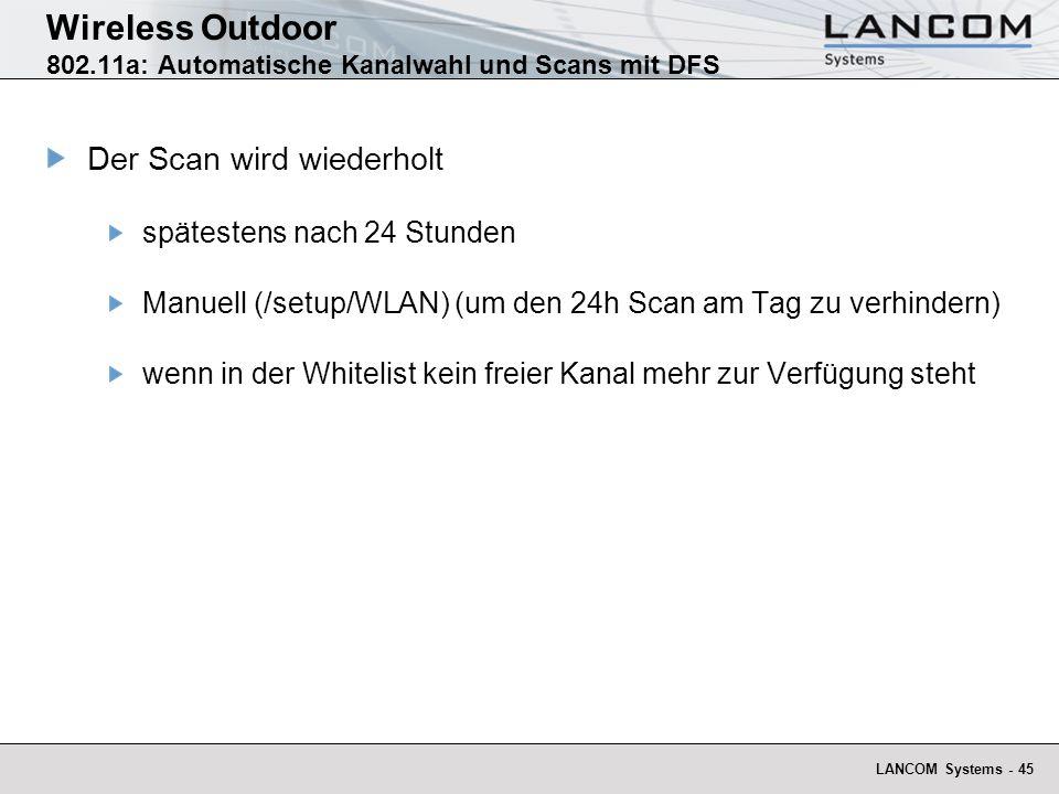 LANCOM Systems - 45 Wireless Outdoor 802.11a: Automatische Kanalwahl und Scans mit DFS Der Scan wird wiederholt spätestens nach 24 Stunden Manuell (/s