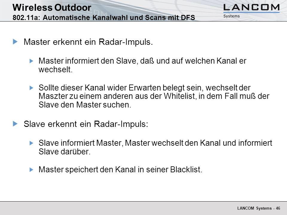 LANCOM Systems - 46 Wireless Outdoor 802.11a: Automatische Kanalwahl und Scans mit DFS Master erkennt ein Radar-Impuls. Master informiert den Slave, d