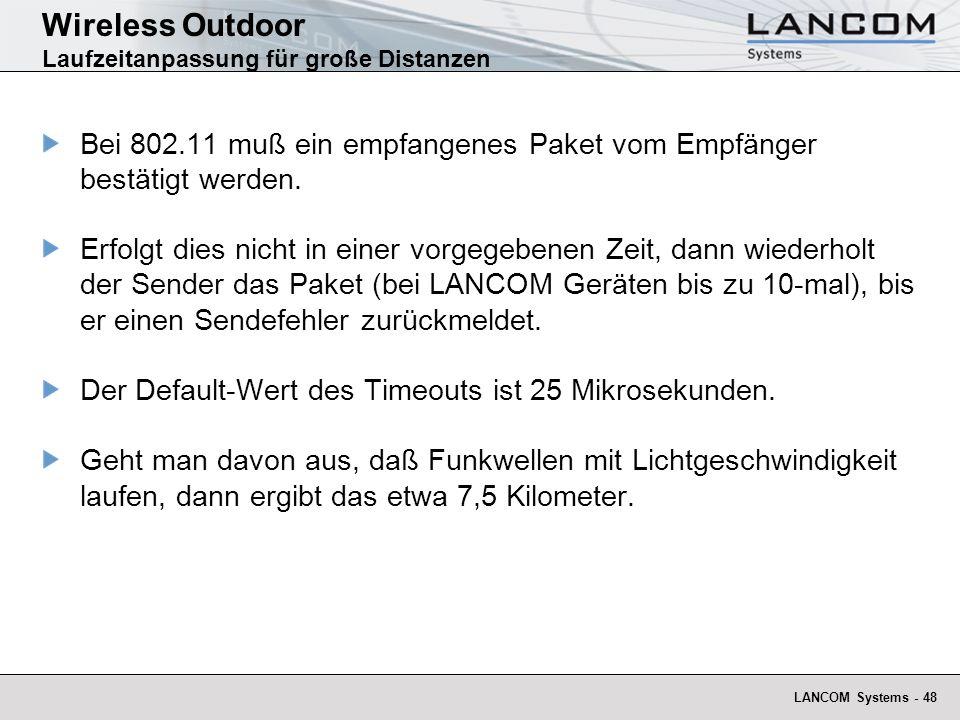LANCOM Systems - 48 Wireless Outdoor Laufzeitanpassung für große Distanzen Bei 802.11 muß ein empfangenes Paket vom Empfänger bestätigt werden. Erfolg