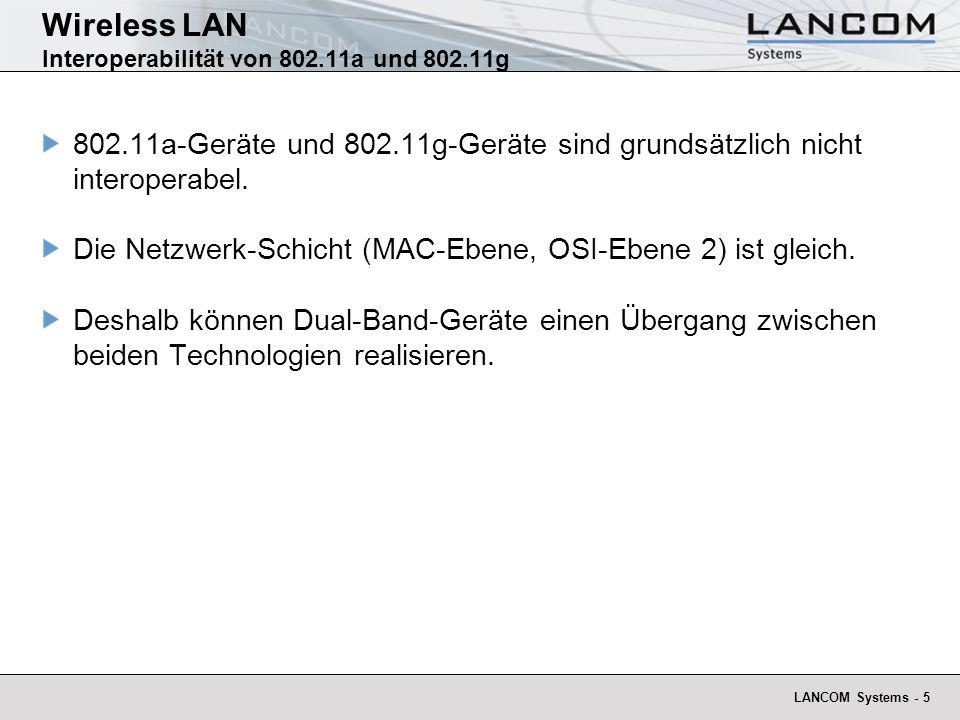 LANCOM Systems - 16 Wireless LAN Multi-SSID (für LANCOM mit 54 Mbit/s WLAN Funkmodul) Bis zu 8 unabhängige WLAN-Netze pro Funkkarte: Eigene Sicherheitseinstellungen und Zugangslisten VLAN-Separierung und –Priorisierung Anwendungen: Gleichzeitiger Betrieb von öffentlichen und privaten WLANs Management-Zugänge bei HotSpots Mehrere Firmennetze auf einer WLAN-Infrastruktur