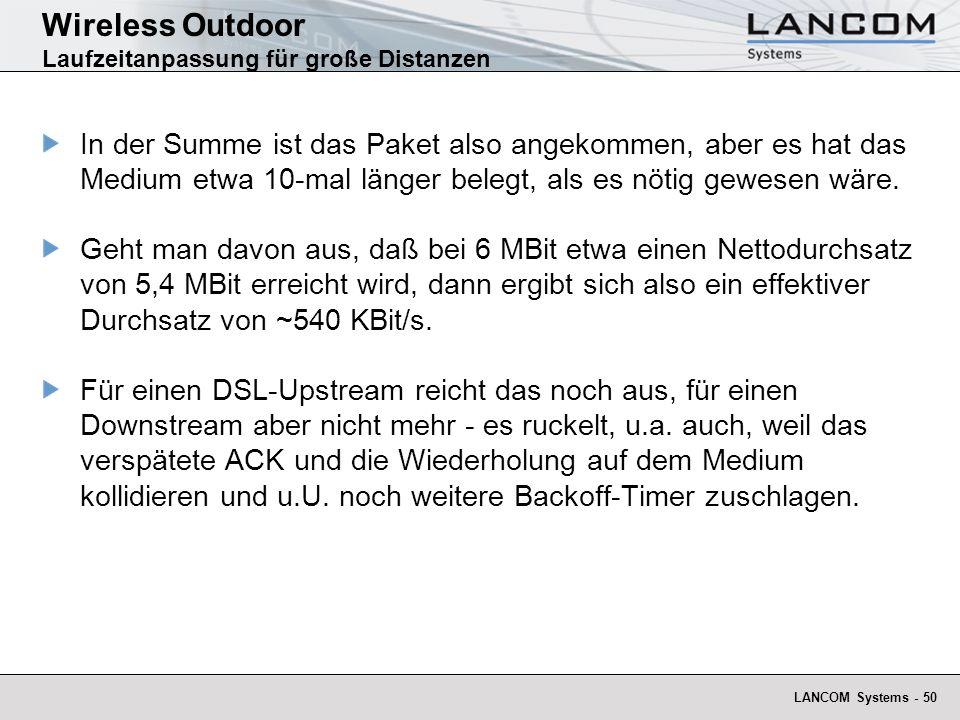 LANCOM Systems - 50 Wireless Outdoor Laufzeitanpassung für große Distanzen In der Summe ist das Paket also angekommen, aber es hat das Medium etwa 10-