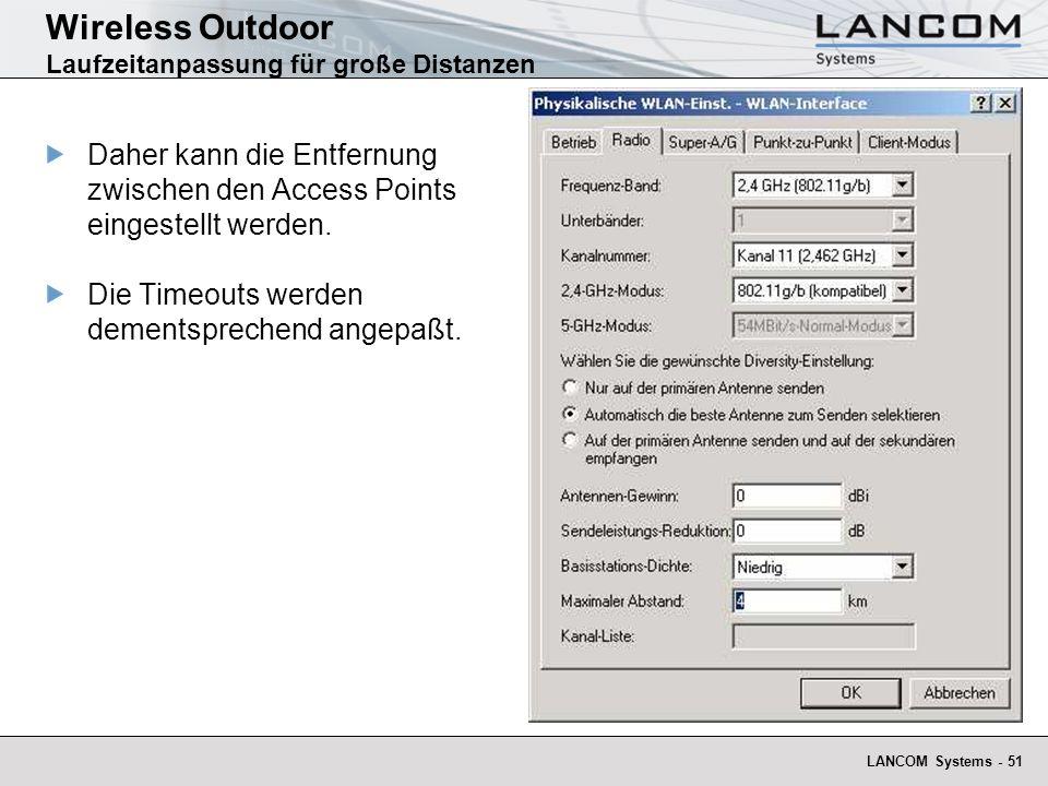 LANCOM Systems - 51 Wireless Outdoor Laufzeitanpassung für große Distanzen Daher kann die Entfernung zwischen den Access Points eingestellt werden. Di