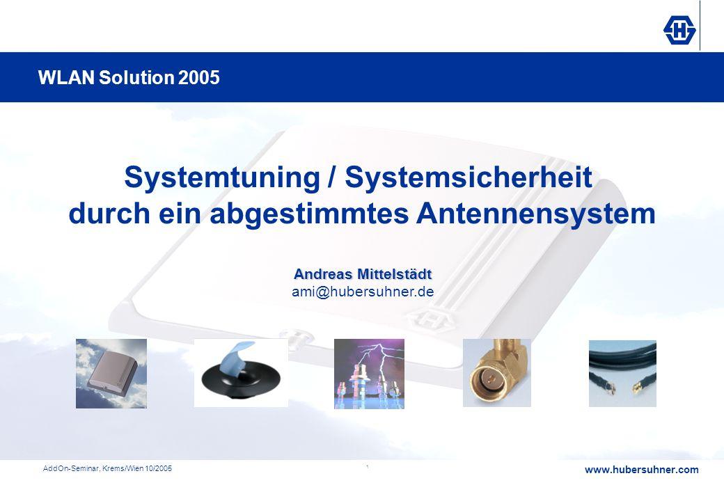 www.hubersuhner.com AddOn-Seminar, Krems/Wien 10/2005 1 Systemtuning / Systemsicherheit durch ein abgestimmtes Antennensystem Andreas Mittelstädt Andr