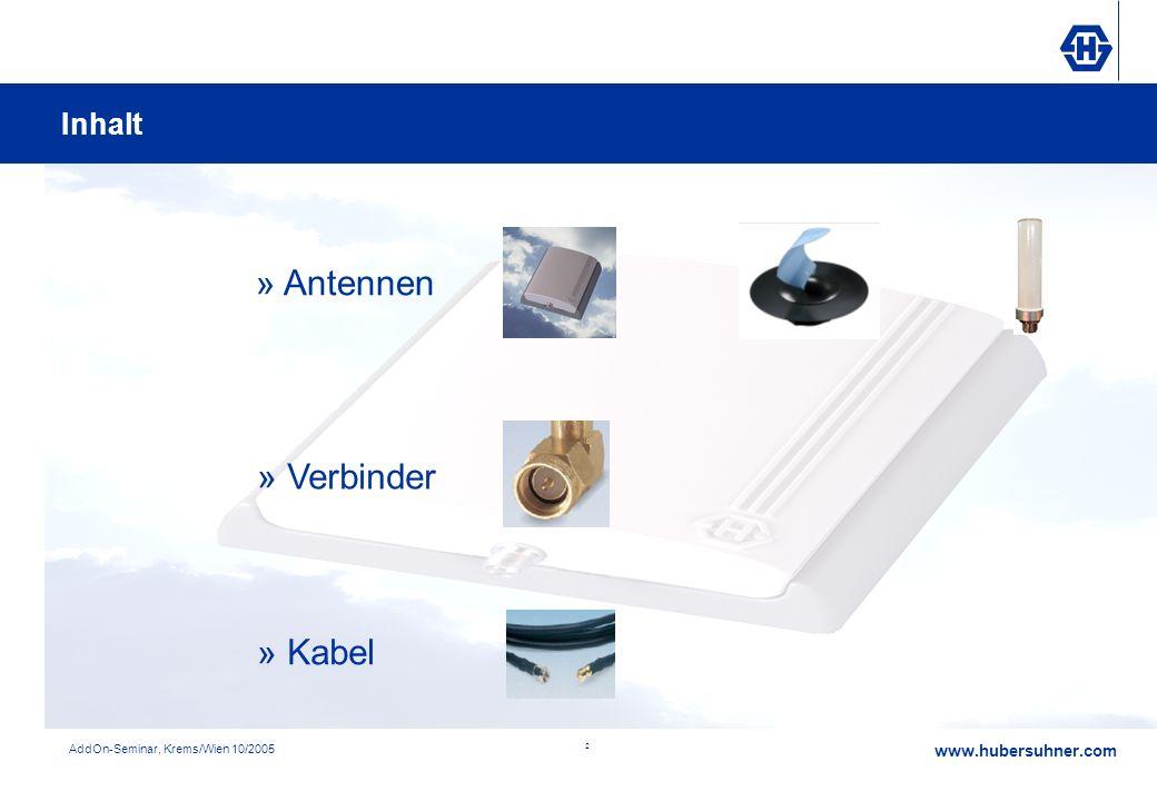 www.hubersuhner.com AddOn-Seminar, Krems/Wien 10/2005 2 » Antennen » Kabel » Verbinder Inhalt