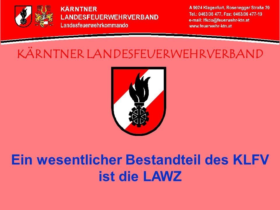 KÄRNTNER LANDESFEUERWEHRVERBAND Ein wesentlicher Bestandteil des KLFV ist die LAWZ