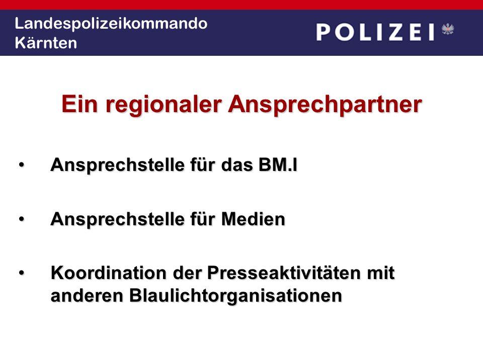 Landespolizeikommando Kärnten Ein regionaler Ansprechpartner Ansprechstelle für das BM.IAnsprechstelle für das BM.I Ansprechstelle für MedienAnsprechs