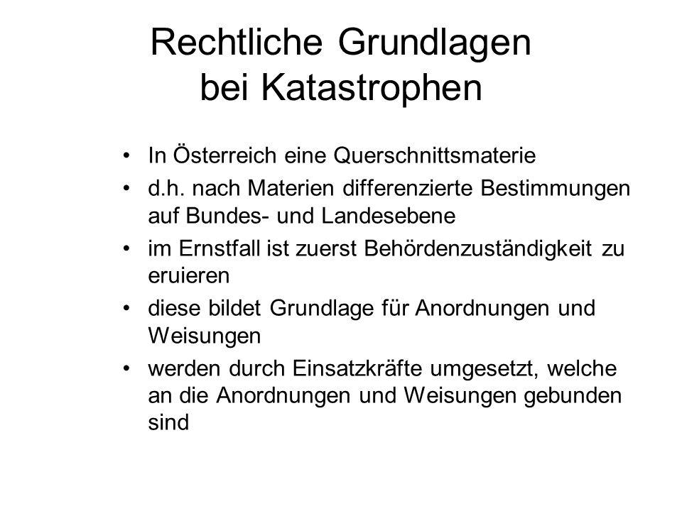 Rechtliche Grundlagen bei Katastrophen In Österreich eine Querschnittsmaterie d.h. nach Materien differenzierte Bestimmungen auf Bundes- und Landesebe