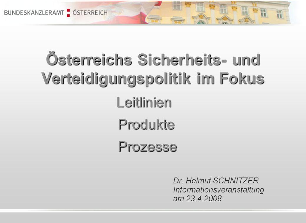 Österreichs Sicherheits- und Verteidigungspolitik im Fokus Dr. Helmut SCHNITZER Informationsveranstaltung am 23.4.2008 Prozesse Produkte Leitlinien