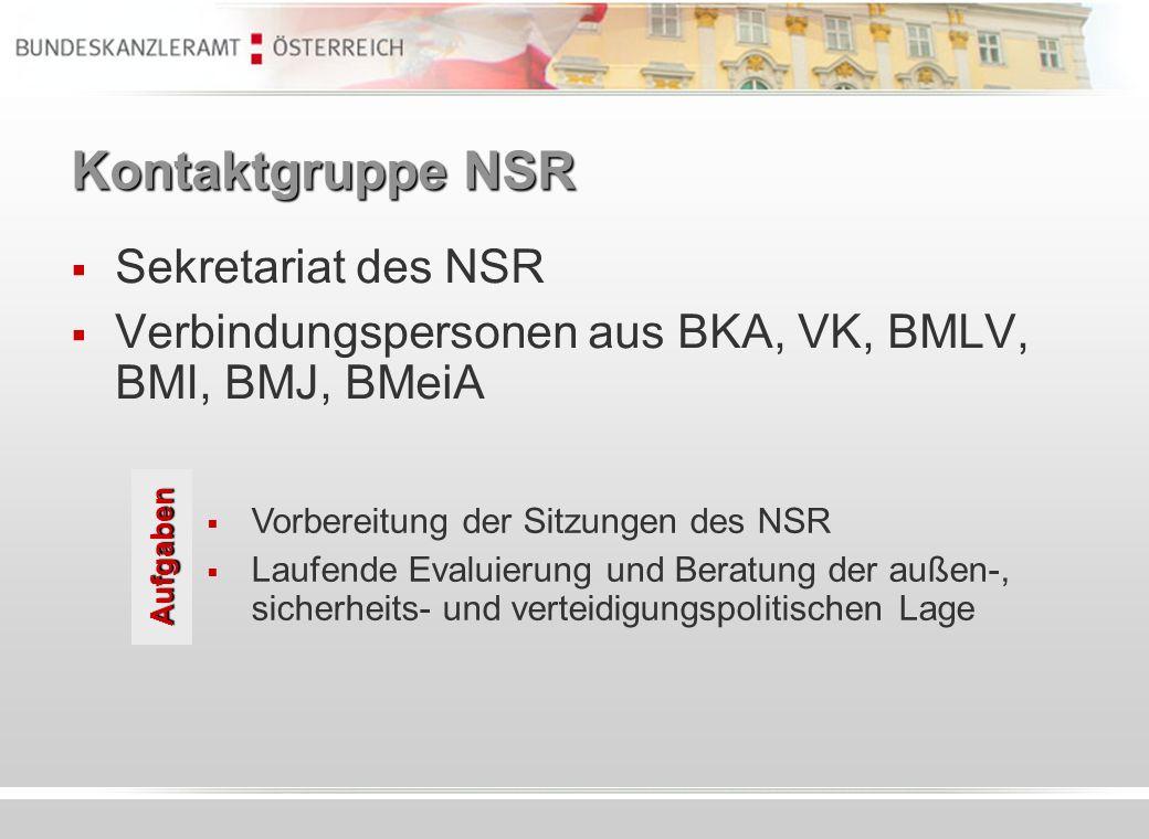 Kontaktgruppe NSR Vorbereitung der Sitzungen des NSR Laufende Evaluierung und Beratung der außen-, sicherheits- und verteidigungspolitischen Lage Aufg