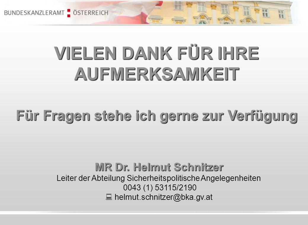 VIELEN DANK FÜR IHRE AUFMERKSAMKEIT Für Fragen stehe ich gerne zur Verfügung MR Dr. Helmut Schnitzer MR Dr. Helmut Schnitzer Leiter der Abteilung Sich
