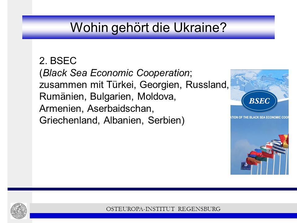 Wohin gehört die Ukraine? 2. BSEC (Black Sea Economic Cooperation; zusammen mit Türkei, Georgien, Russland, Rumänien, Bulgarien, Moldova, Armenien, As