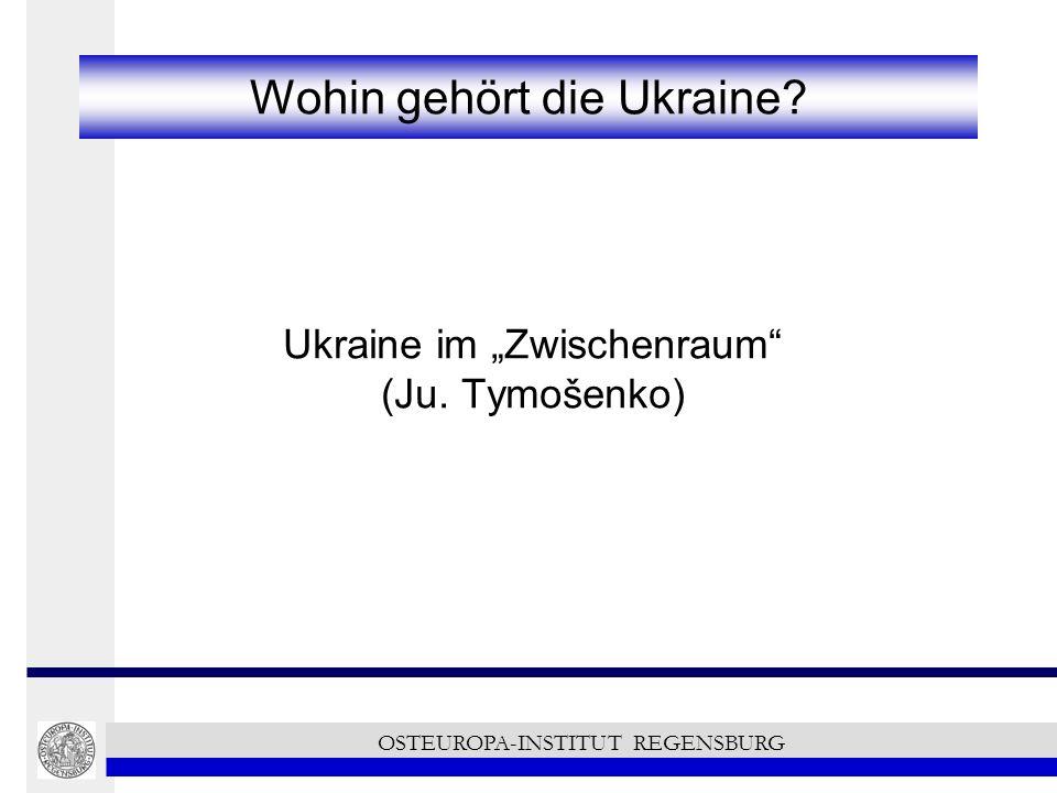 Wohin gehört die Ukraine? Ukraine im Zwischenraum (Ju. Tymošenko) OSTEUROPA-INSTITUT REGENSBURG