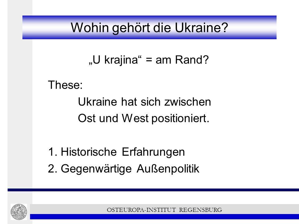 Wohin gehört die Ukraine? U krajina = am Rand? These: Ukraine hat sich zwischen Ost und West positioniert. 1. Historische Erfahrungen 2. Gegenwärtige