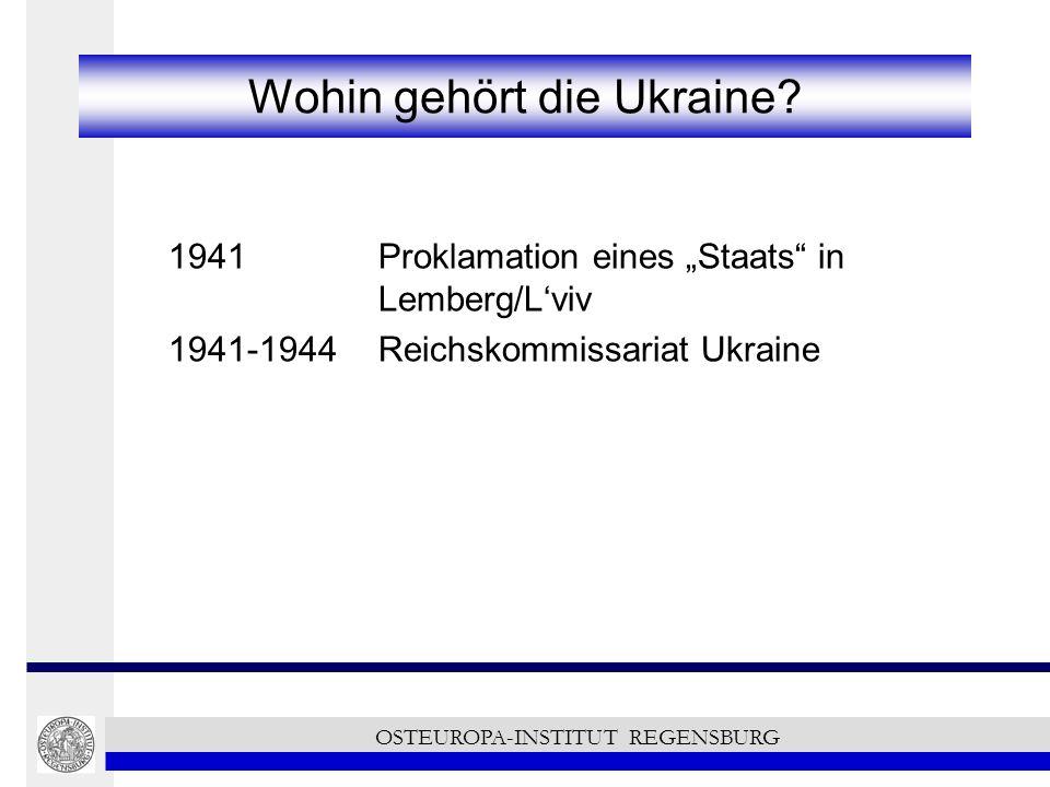 Wohin gehört die Ukraine? 1941 Proklamation eines Staats in Lemberg/Lviv 1941-1944 Reichskommissariat Ukraine OSTEUROPA-INSTITUT REGENSBURG