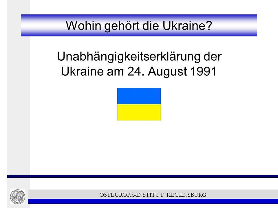 Wohin gehört die Ukraine? Unabhängigkeitserklärung der Ukraine am 24. August 1991 OSTEUROPA-INSTITUT REGENSBURG