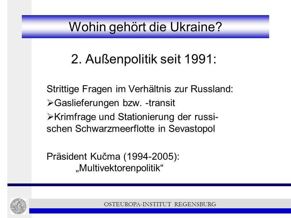 Wohin gehört die Ukraine? 2. Außenpolitik seit 1991: Strittige Fragen im Verhältnis zur Russland: Gaslieferungen bzw. -transit Krimfrage und Stationie