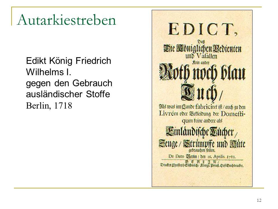 12 Autarkiestreben Edikt König Friedrich Wilhelms I. gegen den Gebrauch ausländischer Stoffe Berlin, 1718