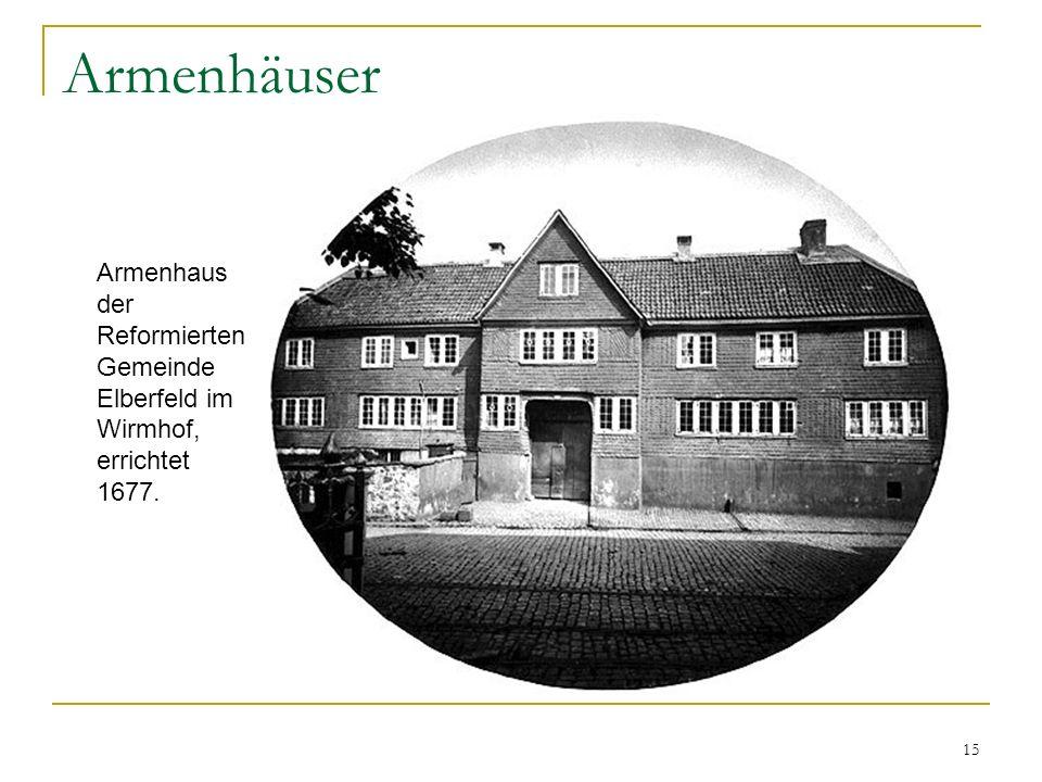 15 Armenhäuser Armenhaus der Reformierten Gemeinde Elberfeld im Wirmhof, errichtet 1677.