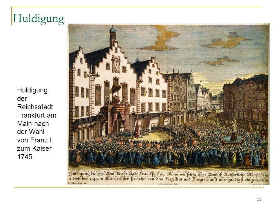 18 Huldigung Huldigung der Reichsstadt Frankfurt am Main nach der Wahl von Franz I. zum Kaiser 1745.