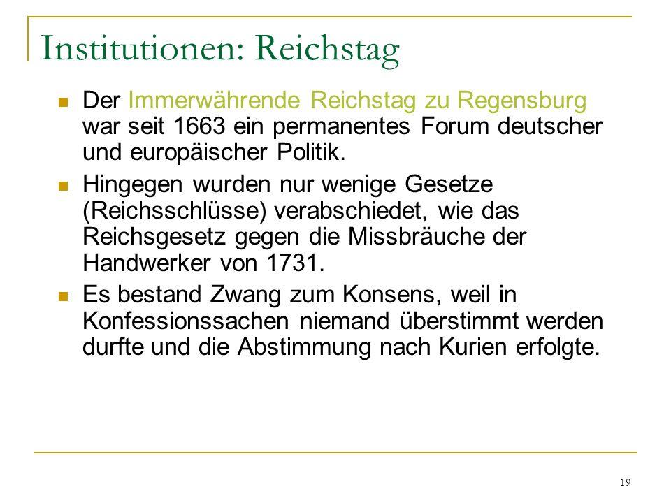 19 Institutionen: Reichstag Der Immerwährende Reichstag zu Regensburg war seit 1663 ein permanentes Forum deutscher und europäischer Politik. Hingegen