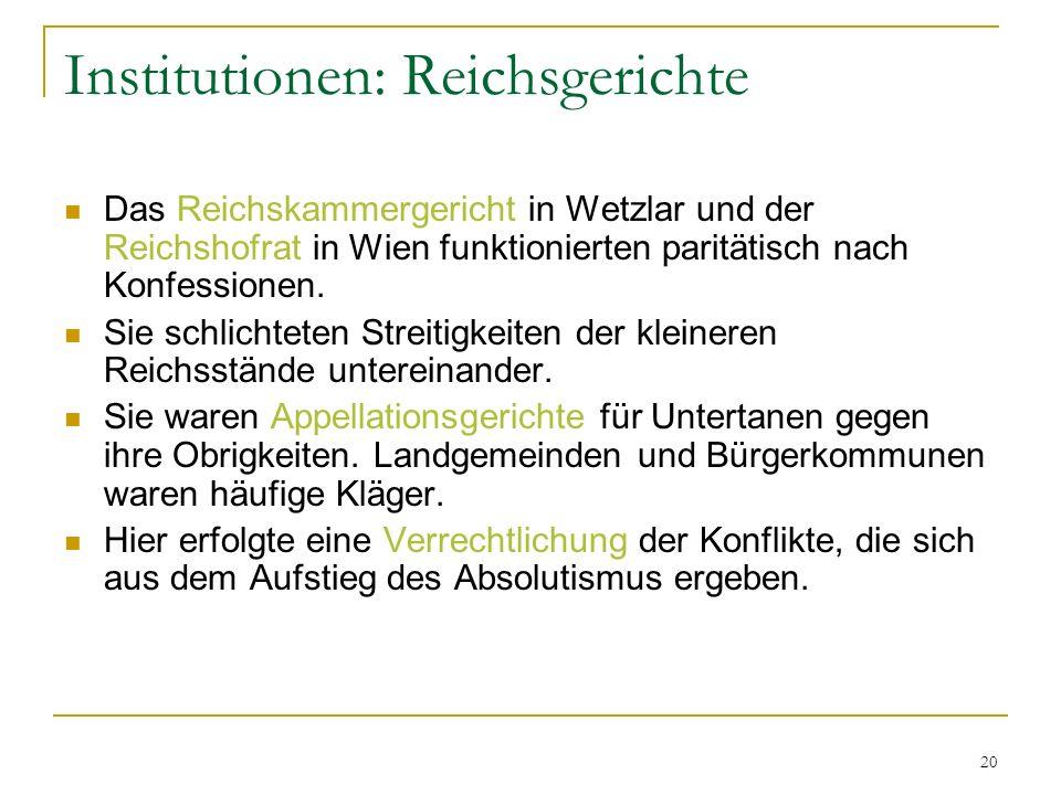 20 Institutionen: Reichsgerichte Das Reichskammergericht in Wetzlar und der Reichshofrat in Wien funktionierten paritätisch nach Konfessionen. Sie sch