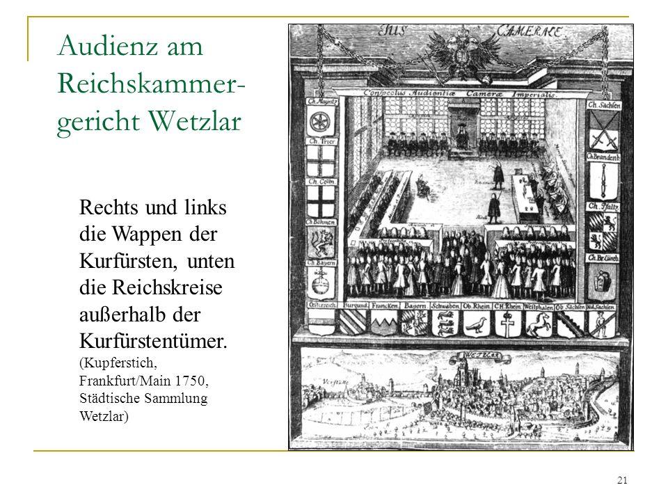 21 Audienz am Reichskammer- gericht Wetzlar Rechts und links die Wappen der Kurfürsten, unten die Reichskreise außerhalb der Kurfürstentümer. (Kupfers