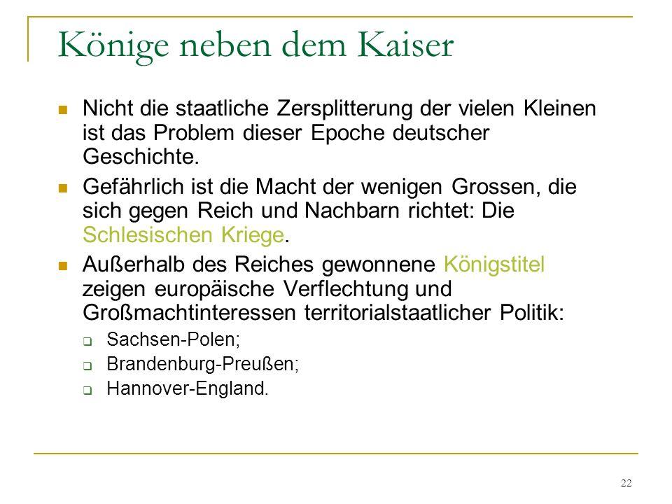 22 Könige neben dem Kaiser Nicht die staatliche Zersplitterung der vielen Kleinen ist das Problem dieser Epoche deutscher Geschichte. Gefährlich ist d