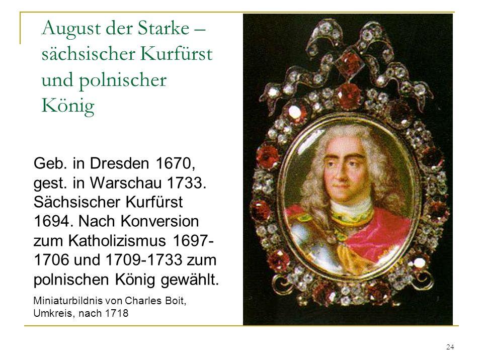 24 August der Starke – sächsischer Kurfürst und polnischer König Miniaturbildnis von Charles Boit, Umkreis, nach 1718 Geb. in Dresden 1670, gest. in W