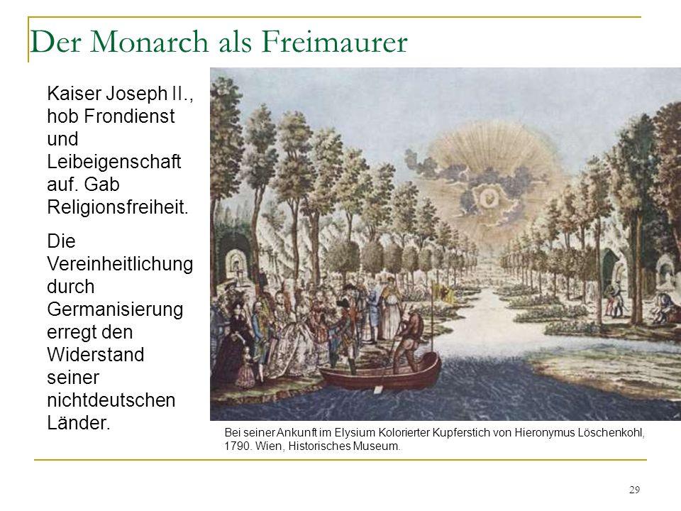 29 Der Monarch als Freimaurer Kaiser Joseph II., hob Frondienst und Leibeigenschaft auf. Gab Religionsfreiheit. Die Vereinheitlichung durch Germanisie