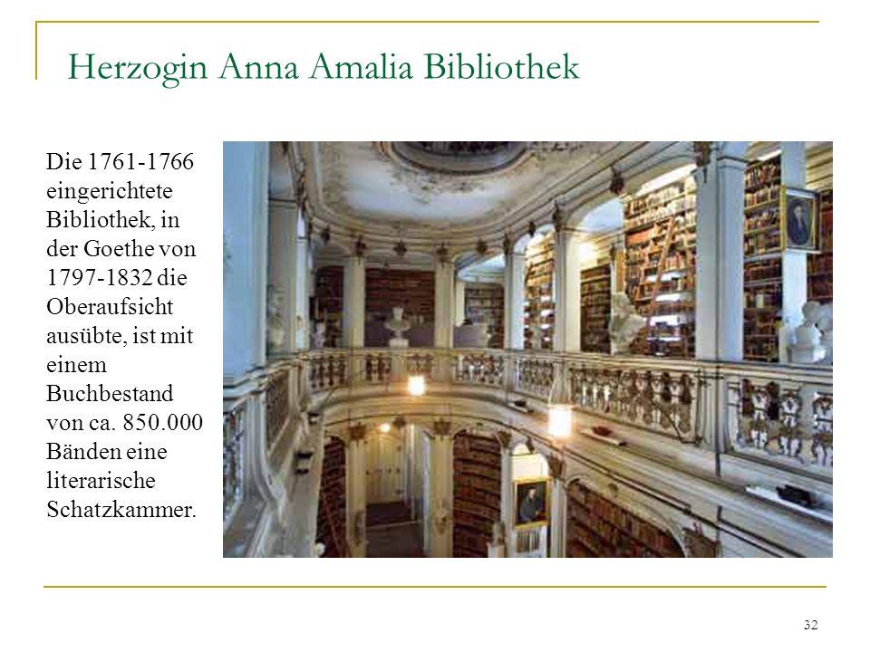 32 Herzogin Anna Amalia Bibliothek Die 1761-1766 eingerichtete Bibliothek, in der Goethe von 1797-1832 die Oberaufsicht ausübte, ist mit einem Buchbestand von ca.